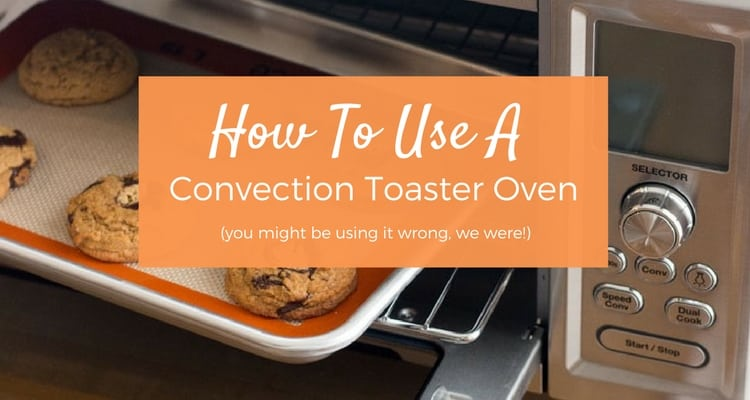Using A Convection Toaster Oven