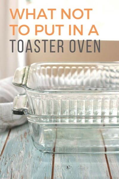 Toaster Oven Resources - What Not To Put In Your Toaster Oven